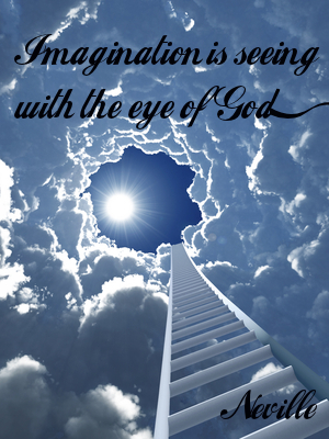 Imagination is seeing with the eye of God.  Neville Goddard