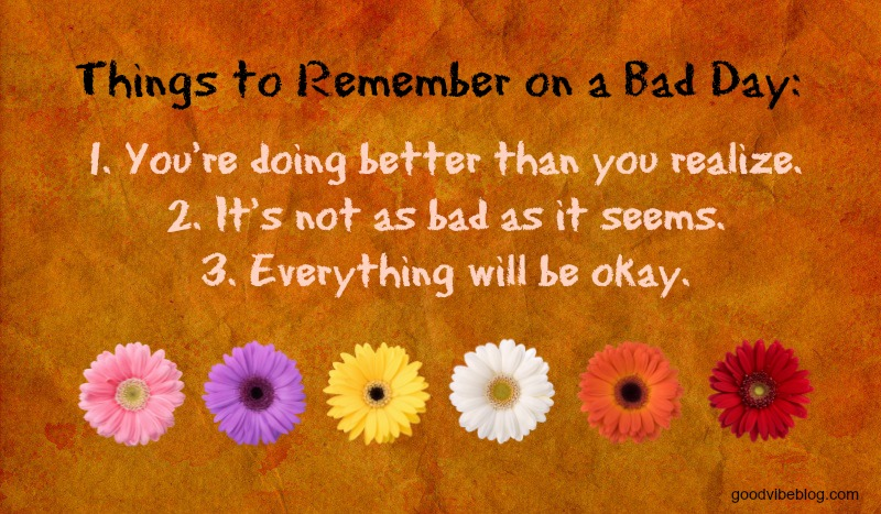 3 things to remember on a bad day