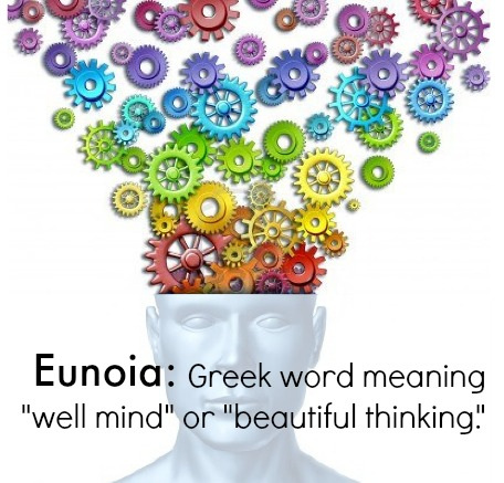 "Eunoia: (n.) Greek word meaning ""well mind"" or ""beautiful thinking."""