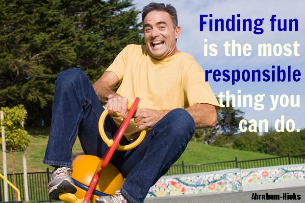 """Finding fun is the most responsible thing you can do."""