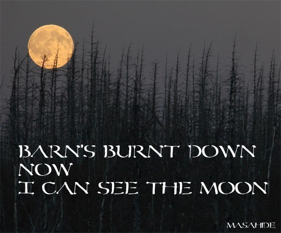Barn's burnt down ... now I can see the moon.