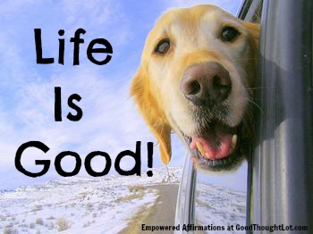 Empowered Affirmations: Life is Good!
