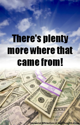 money affirmation: There's plenty more where that came from!