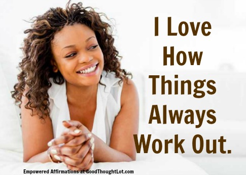 Empowered Affirmations: Things Always Work Out