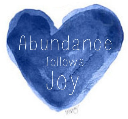 Abundance follows Joy
