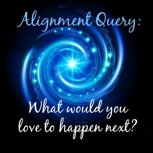 Alignment Query: What would you love to happen next?
