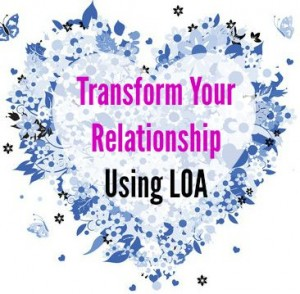 10 Ways to Transform a Relationship Using Law of Attraction