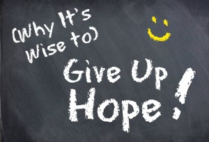 Why It's Wise to Give Up Hope