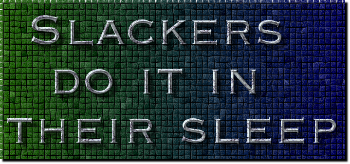 slackers do it in their sleep