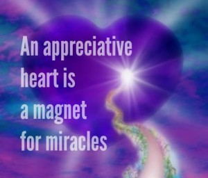 An appreciative heart is a magnet for miracles.