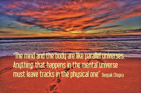 The mind and the body are like parallel universes. Deepak Chopra