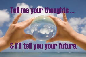 Your Thoughts Foretell Your Future