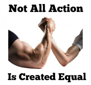 Not all action is created equal.