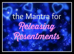 The Mantra for Releasing Resentments