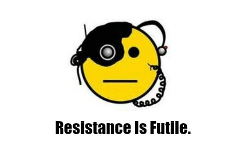 What we resist persists. Resistance is futile.