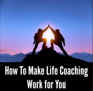 How to Make Life Coaching Work