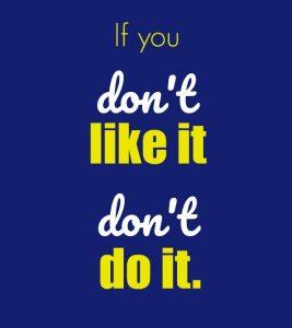 Don't like it; don't do it