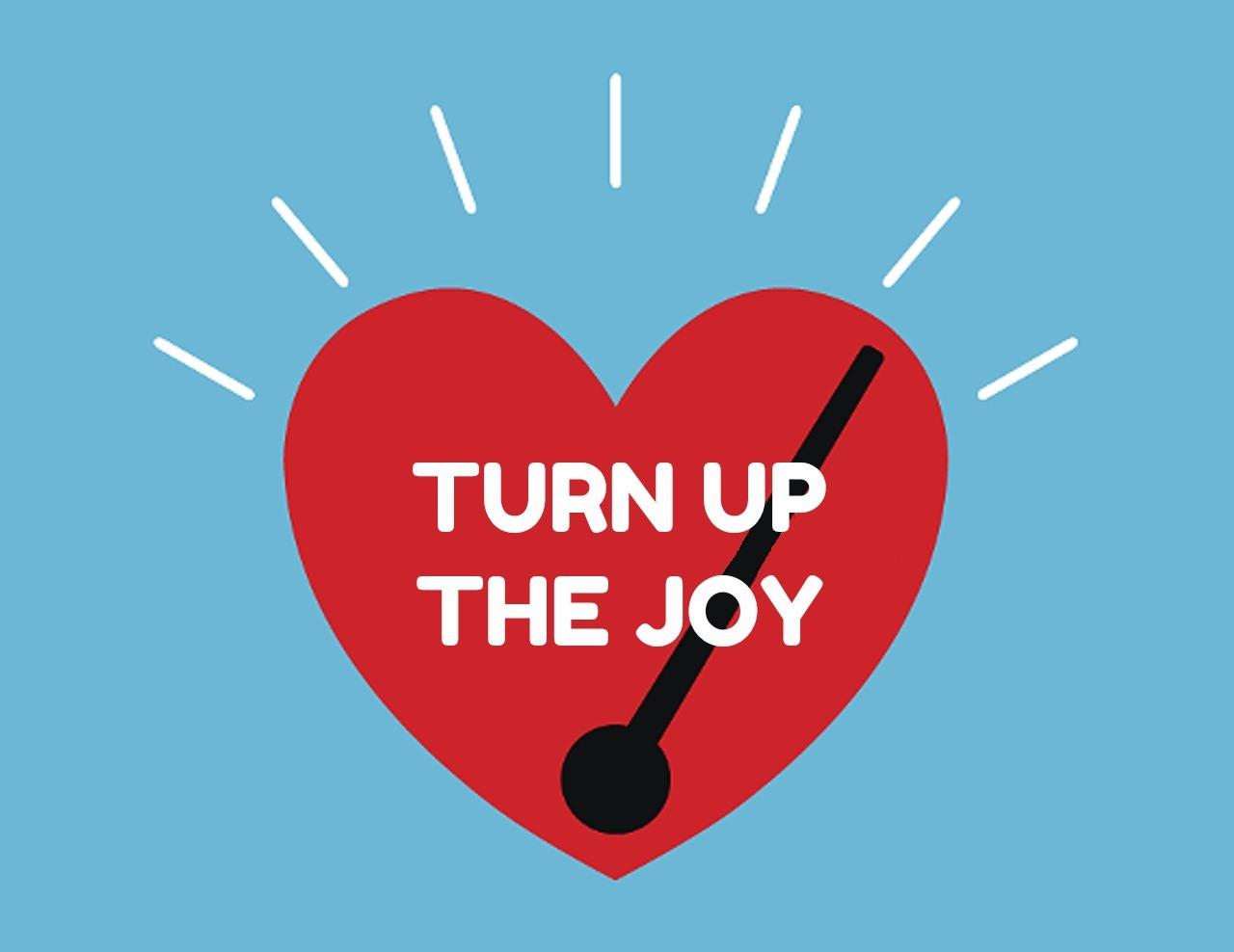 turn up the joy