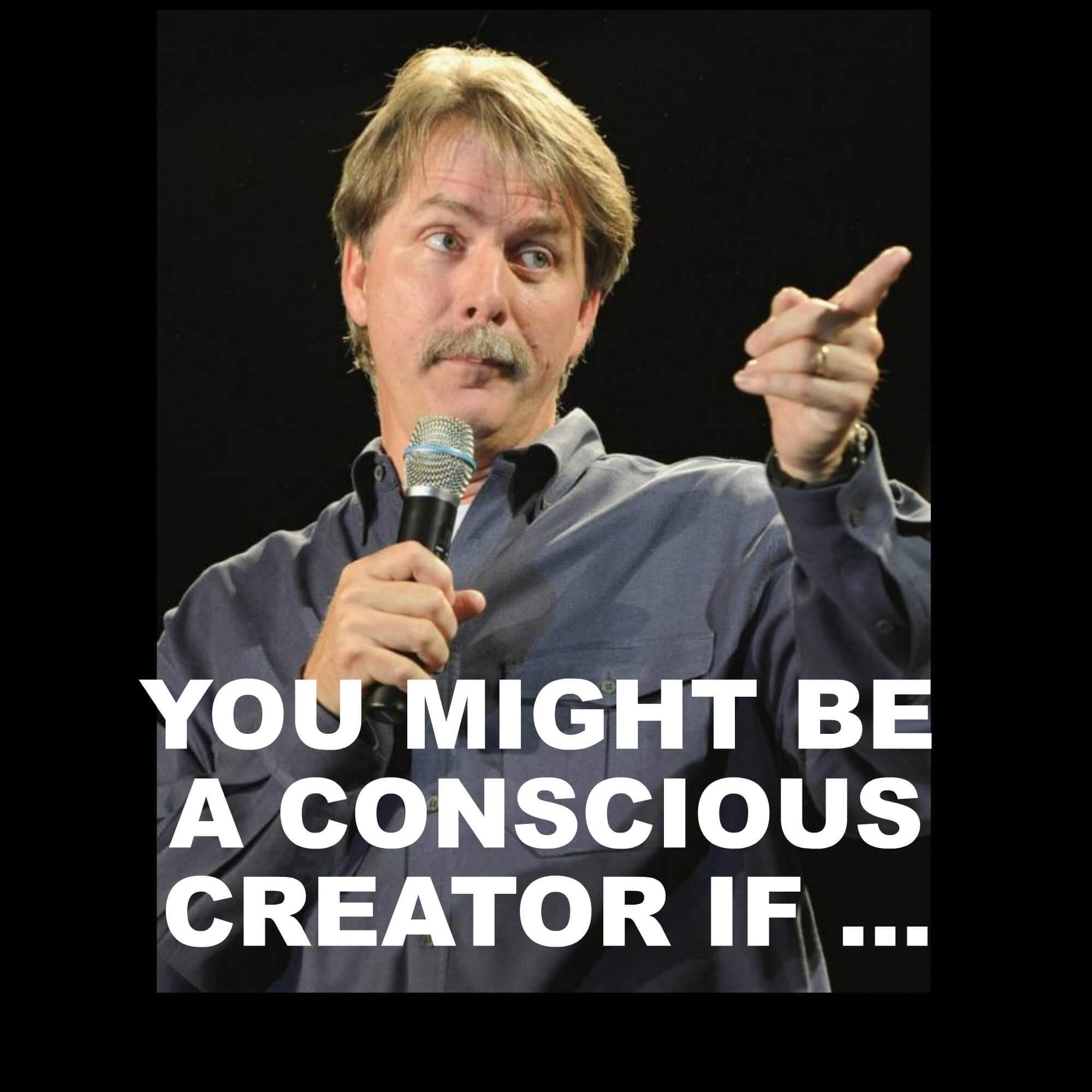 You Might Be a Conscious Creator If ... (7 Tells of Conscious Creation)