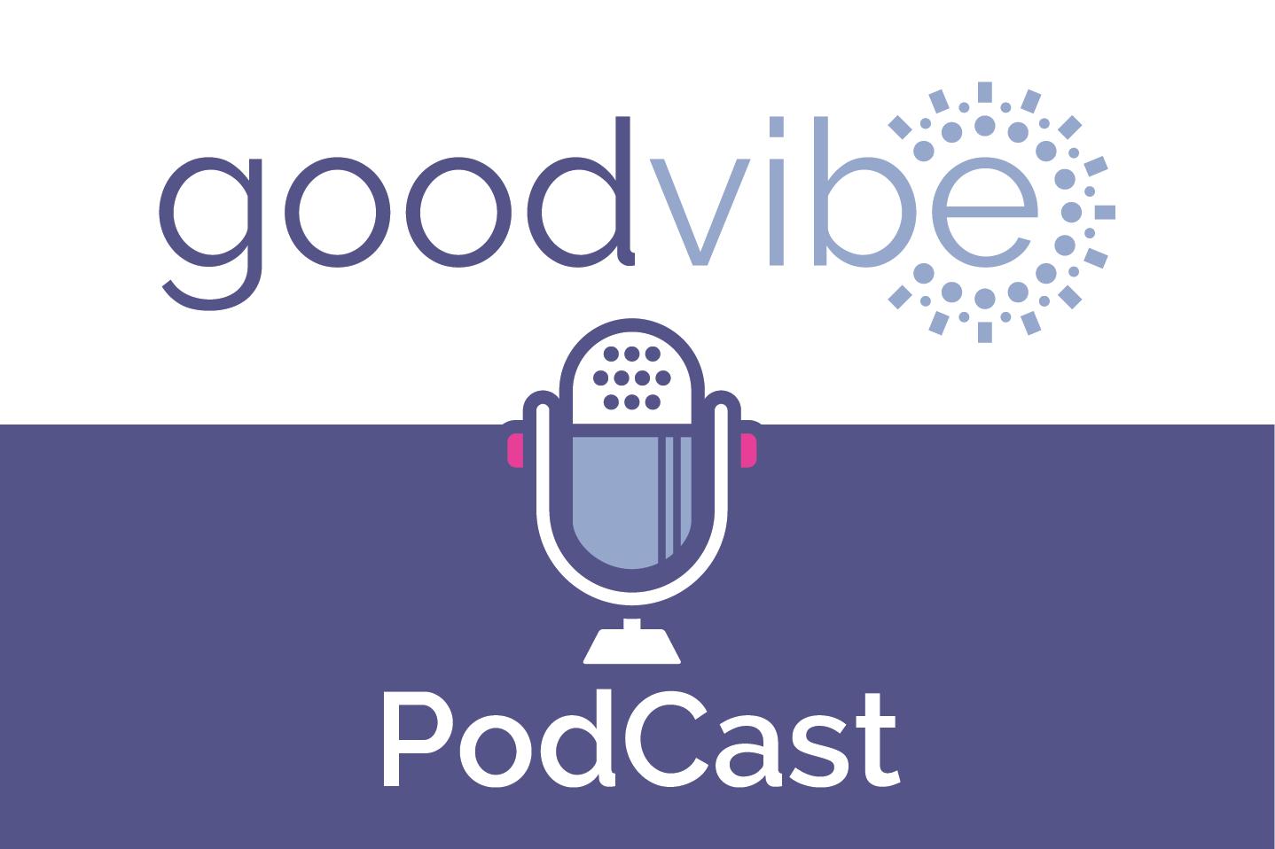 goodvibe podcast